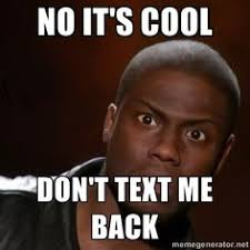 No Text Back Meme - no text back alrighty then haha i am horrible at hearing my