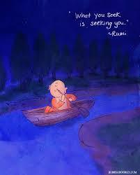 Is Seeking What You Seek Is Seeking You Rumi We Are Your Personal