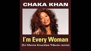 Im A Dj Meme - chaka khan i m every woman dj meme s knuckles tribute mix