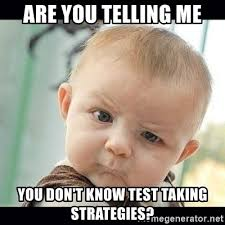 Test Taking Meme - are you telling me you don t know test taking strategies