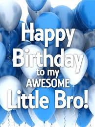 to my awesome little bro happy birthday card birthday