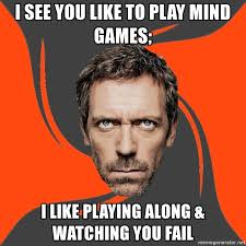 Mind Games Meme - i see you like to play mind games i like playing along watching