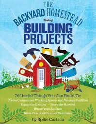 The Backyard by The Backyard Homestead Book Of Building Projects Workman Publishing
