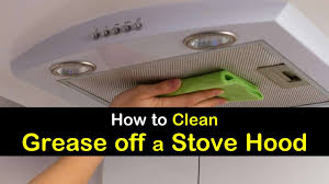 how to clean greasy kitchen exhaust fan 6 ways to clean grease a stove