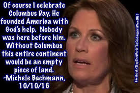 Christopher Columbus Memes - michele bachmann meme suggesting christopher columbus was first to