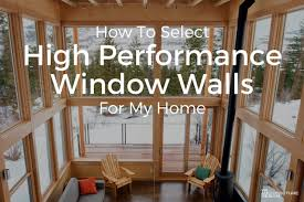 how to select high performance window walls for my home