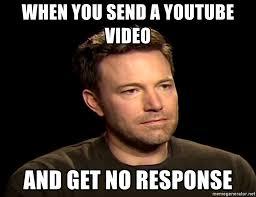No Response Meme - when you send a youtube video and get no response sad affleck