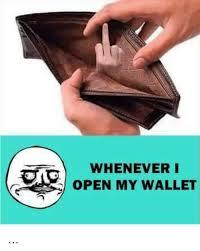 Meme Wallet - whenever i open my wallet dank meme on me me