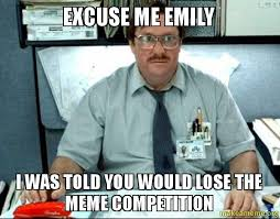 Emily Meme - excuse me emily i was told you would lose the meme competition
