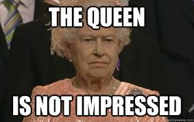 the queen is not impressed misc quickmeme
