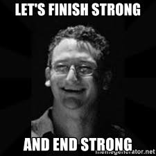 This Is The End Meme Generator - let s finish strong and end strong w man meme generator