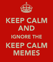 Create Keep Calm Meme - how to create a keep calm meme 28 images keep calm memes