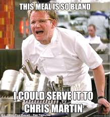 Chris Martin Meme - this meal is so bland i could serve it to chris martin gordon