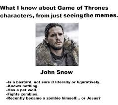 Jon Snow Memes - jon snow character knowledge from just memes game of thrones