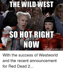 Success Meme Generator - the wild west so hot right now memegenerator net with the success