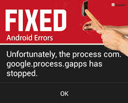 unfortunately the process android process media has stopped fix unfortunately the process process gapps has