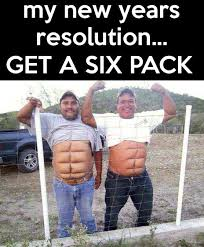 New Years Resolution Meme - my new year s resolution get a six pack weknowmemes