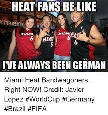 Heat Fans Meme - heat fans be like minmat hemy ive always been german mgflipcom miami