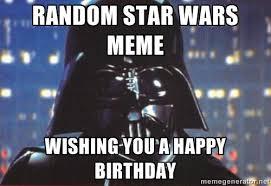 Star Wars Birthday Memes - happy birthday meme darth vader birthday best of the funny meme
