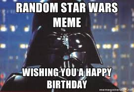 Star Wars Birthday Memes - star wars memes darth vader image memes at relatably com
