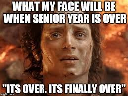 Senior Year Meme - its finally over meme imgflip