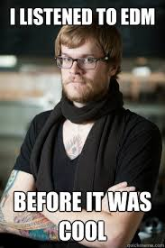 Edm Memes - i listened to edm before it was cool hipster barista quickmeme