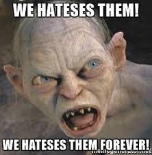 Smeagol Meme - we hateses them we hateses them forever mad smeagol meme