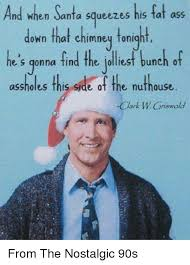 Clark Griswold Meme - and when santa squeezes his fat ass down that chimney tonight he s