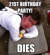Birthday Party Memes - 21st birthday party dies black out dan quickmeme