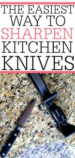 how do you sharpen kitchen knives the easiest way to sharpen kitchen knives frugally