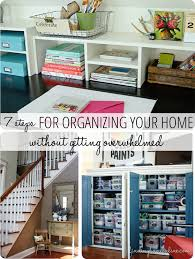 organize home 7 steps for organizing your home without getting overwhelmed