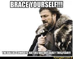 Cowboy Haters Meme - brace yourself the dallas cowboys haters are out early this year