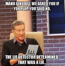 Manu Meme - manu ginobili we asked you if you flop you said no the lie