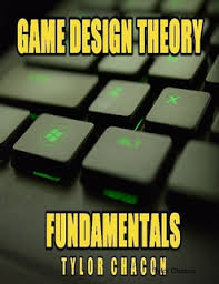 game design theory game design theory fundamentals by tylor chacon ebook lulu