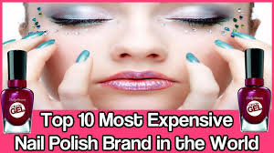 top 10 most expensive nail polish brand in the world most