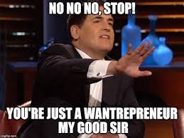 Entrepreneur Meme - entrepreneur or wantrepreneur mark cuban says do it don t want