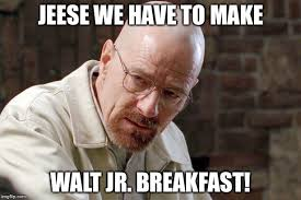 Walt Jr Breakfast Meme - breaking bad imgflip