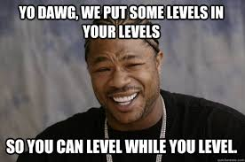 Level Meme - xzibit meme memes quickmeme