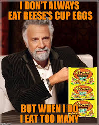 Reeses Meme - i don t always eat reese s cup eggs but when i do i eat too many meme