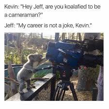 Meme Camera - dopl3r com memes kevin hey jeff are you koalafied to be a