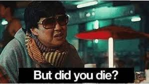 Did You Die Meme - but did you die from mr chow in hangover to internet virality meme