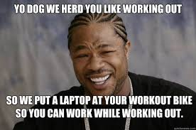 Working Out Memes - yo dog we herd you like working out so we put a laptop at your