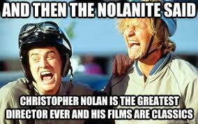 Nolan Meme - and then the nolanite said christopher nolan is the greatest