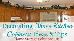 Decorations On Top Of Kitchen Cabinets Creative Design Above Kitchen Cabinet Ideas For The Space Cabinets