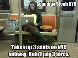 Meme Nyc - scumbag steph nyc takes up 3 seats on nyc subway didn t pay 3