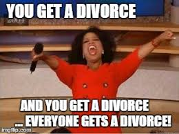 Memes About Divorce - oprah you get a memes imgflip
