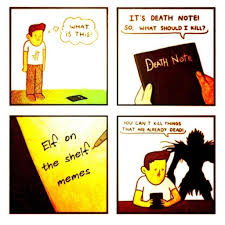 Death Note Meme - death note meme you can t kill what is already dead