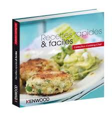 kenwood livre recettes rapides faciles pour cooking chef