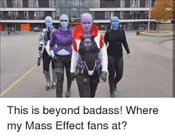 Funny Mass Effect Memes - this is beyond badass where my mass effect fans at meme on sizzle
