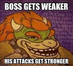 Video Games Meme - image result for video game boss stronger meme boss logic